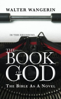 Book of God (reissue): The Bible as a Novel - eBook  -     By: Walter Wangerin