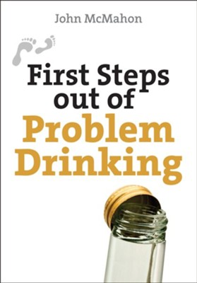 First Steps out of Problem Drinking - eBook  -     By: John McMahon
