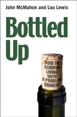 Bottled Up: How to Survive Living with a Problem Drinker - eBook  -     By: John McMahon