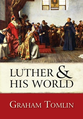 Luther and his World - eBook  -     By: Graham Tomlin
