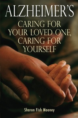 Alzheimer's: Caring for your loved one, Caring for yourself - eBook  -     By: Sharon F. Mooney