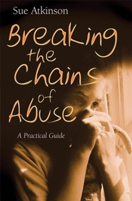Breaking the Chains of Abuse: A practical Guide - eBook  -     By: Sue Atkinson