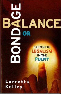 Balance or Bondage: Exposing Legalism in the Pulpit - eBook  -     By: Lorretta Kelley