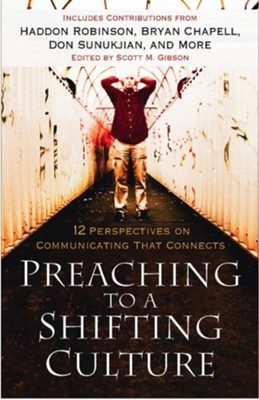 Preaching to a Shifting Culture: 12 Perspectives on Communicating that Connects - eBook  -     By: Scott M. Gibson