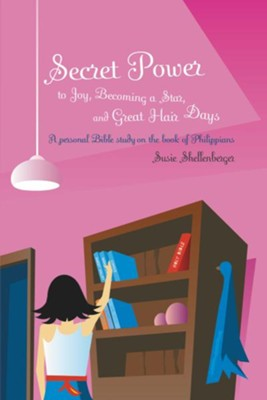 Secret Power to Joy, Becoming a Star, and Great Hair Days - eBook  -     By: Susie Shellenberger
