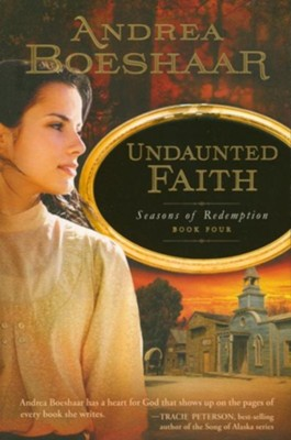Undaunted Faith, Seasons of Redemption Series #4   -     By: Andrea Kuhn Boeshaar