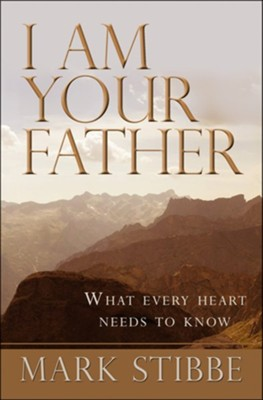 I Am Your Father: What every heart needs to know - eBook  -     By: Mark Stibbe