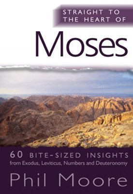 Straight to the Heart of Moses: 60 bite-sized insights - eBook  -     By: Phil Moore