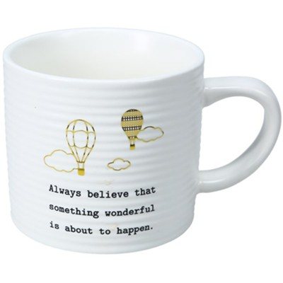 Always Believe That Something Wonderful Is About To Happen Mug  -