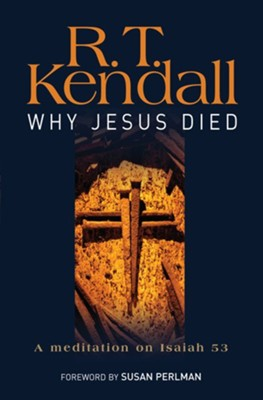 Why Jesus Died: A meditation on Isaiah 53 - eBook  -     By: R.T. Kendall