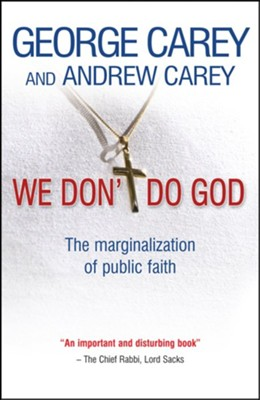 We Don't Do God: The Marginalization of Public Faith - eBook  -     By: George Carey