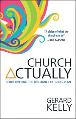 Church Actually: Rediscovering the brilliance of God's plan - eBook  -     By: Gerard Kelly