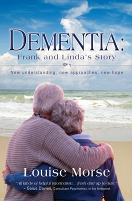 Dementia: Frank and Linda's Story: New understanding, new approaches, new hope - eBook  -     By: Louise Morse