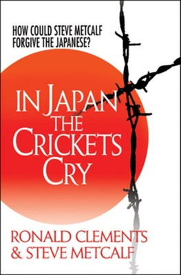 In Japan the Crickets Cry: How could Steve Metcalf forgive the Japanese? - eBook  -     By: Ronald Claments