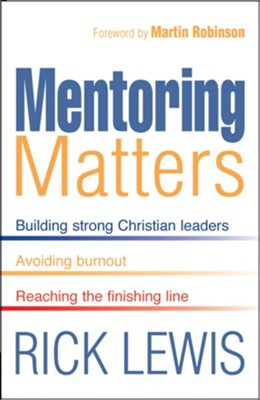 Mentoring Matters: Building Strong Christian leaders Avoiding burnout Reaching the finishing line - eBook  -     By: Rick Lewis
