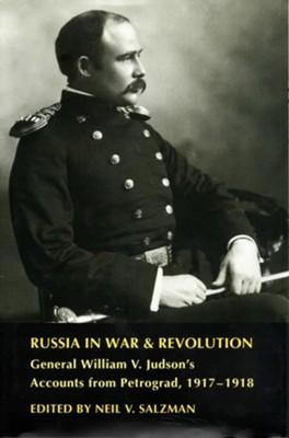 Russia in War and Revolution: General William V. Judson's Accounts from Petrograd, 1917-1918 - eBook  -     Edited By: Neil V. Salzman     By: Neil V Salzman(Ed.)