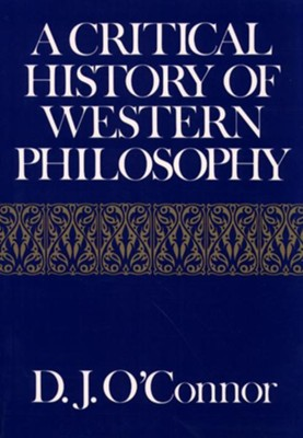 A Critical History of Western Philosophy   -     By: Daniel John O'Connor