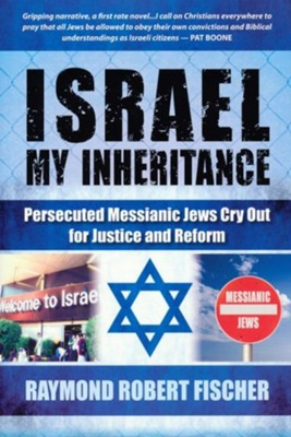 Israel My Inheritance: Persecuted Messianic Jews Cry Out for Justice and Reform  -     By: Raymond Robert Fischer