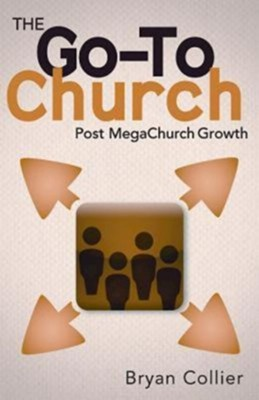 The Go-To Church: Post MegaChurch Growth - eBook  -     By: Bryan Collier