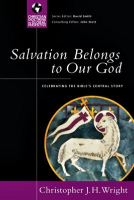 Salvation Belongs to Our God: Celebrating the Bible's Central Story - eBook  -     By: Christopher J.H. Wright