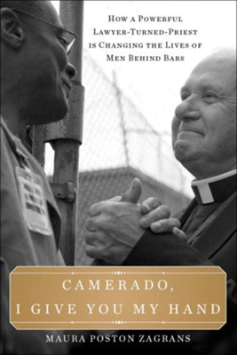 Camerado, I Give You My Hand: How a Powerful Lawyer-Turned-Priest Is Changing the Lives of Men Behind Bars - eBook  -     By: Maura Poston Zagrans