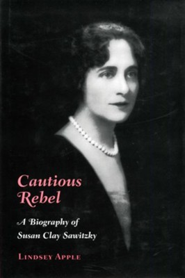Cautious Rebel: A Biography of Susan Clay Smitzky - eBook  -     By: Lindsey Apple