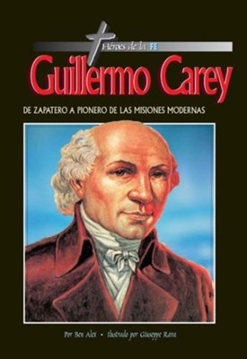 Héroes de la Fe: Guillermo Carey  (Heroes of the Faith: William Carey)  -     By: Ben Alex