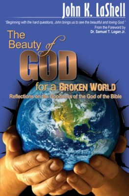 The Beauty of God for a Broken World: Reflections on the Goodness of the God of the Bible - eBook  -     By: John K. LaShell
