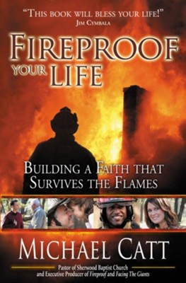 Fireproof Your Life: Building a Faith that Survives the Flames - eBook  -     By: Michael Catt