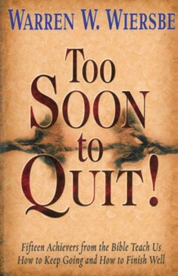 Too Soon to Quit!: Fifteen Achievers from the bible Teach Us How to Keep Going and How to Finish Well - eBook  -     By: Warren W. Wiersbe