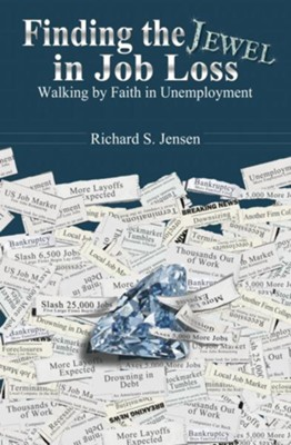 Finding the Jewel in Job Loss: Walking by Faith in Unemployment - eBook  -     By: Rich Jensen