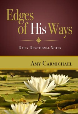 Edges of His Ways: Daily Devotional Notes - eBook  -     By: Amy Carmichael