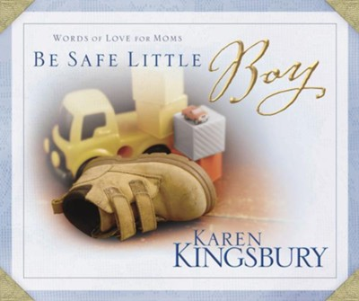 Be Safe Little Boy: Words of Love for Moms - eBook  -     By: Karen Kingsbury