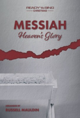 Messiah (Heaven's Glory): A Ready to Sing Christmas, Choral Book  -     By: Russell Mauldin