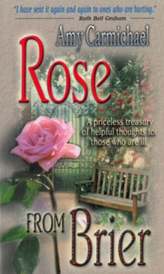 Rose from Brier: A Priceless Treasury of Helpful Thoughts for Those Who are Ill - eBook  -     By: Amy Carhichael