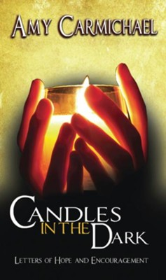 Candles in the Dark: Letters of Hope and Encouragement - eBook  -     By: Amy Carmichael