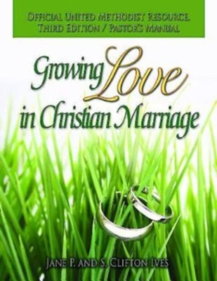 Growing Love in Christian Marriage Third Edition - Pastor's Manual: 2012 Revision - eBook  -     By: Clifton Ives, Jane P. Ives