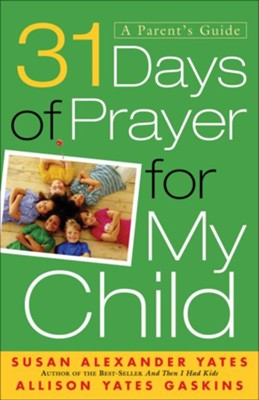 31 Days of Prayer for My Child: A Parent's Guide - eBook  -     By: Susan Alexander Yates, Allison Yates Gaskins