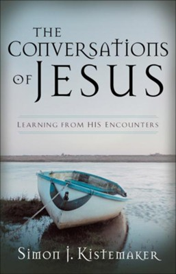 Conversations of Jesus, The: Learning from His Encounters - eBook  -     By: Simon J. Kistemaker