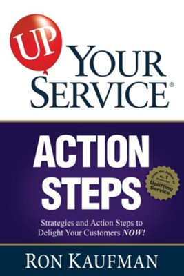 UP! Your Service Action Steps: Strategies and Action Steps to Delight Your Customers Now! - eBook  -     By: Ron Kaufman