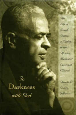 In Darkness with God: The Life of Joseph Gomez, a Bishop in the African Methodist Episcopal Church - eBook  -     By: Annetta L Gomez-Jefferson