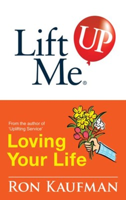 Lift Me UP! Loving Your Life: Positive Quotes and Personal Notes to Bring You Joy and Pleasure! - eBook  -     By: Ron Kaufman