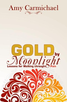 Gold by Moonlight: Sensitive Lessons from a Walk with Pain - eBook  -     By: Amy Carmichael