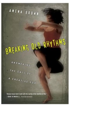 Breaking Old Rhythms: Answering the Call of a Creative God - eBook  -     By: Amena Brown, Dan Kimball