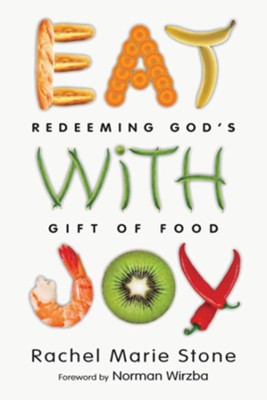 Eat with Joy: Redeeming God's Gift of Food - eBook  -     By: Rachel Stone, Norman Wirzba