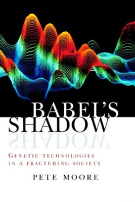 Babel's Shadow: Genetic technologies in a fracturing society - eBook  -     By: Pete Moore