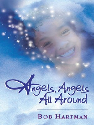 Angels, Angels All Around - eBook  -     By: Bob Hartman