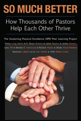 So Much Better: How Thousands of Pastors Help Each Other Thrive - eBook  -     By: Penny Long Marler, D. Bruce Roberts, Janet Maykus