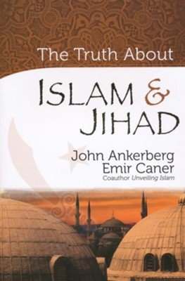 Truth About Islam and Jihad, The - eBook  -     By: John Ankerberg, Emir Caner