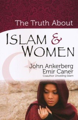 Truth About Islam and Women, The - eBook  -     By: John Ankerberg, Emir Caner